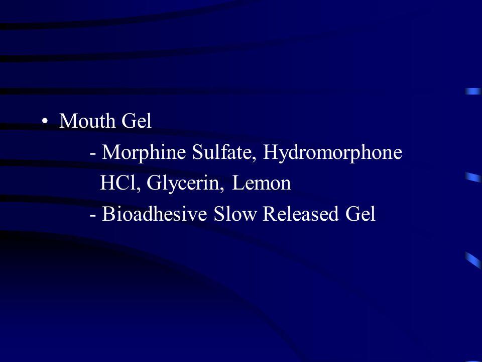 Mouth Gel - Morphine Sulfate, Hydromorphone HCl, Glycerin, Lemon - Bioadhesive Slow Released Gel