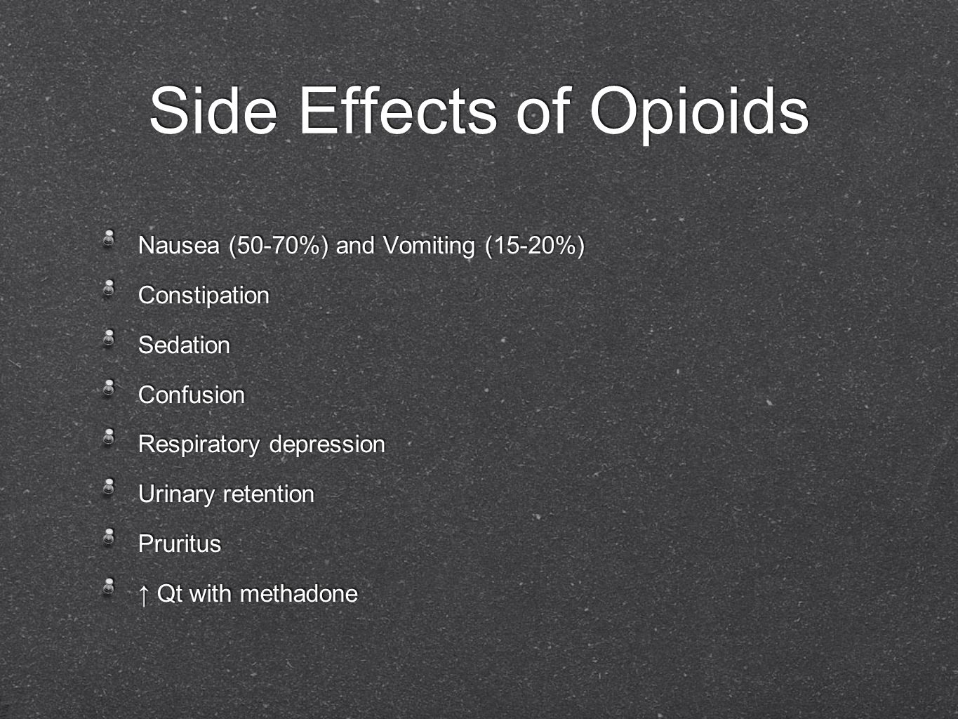 Side Effects of Opioids Nausea (50-70%) and Vomiting (15-20%) Constipation Sedation Confusion Respiratory depression Urinary retention Pruritus Qt wit