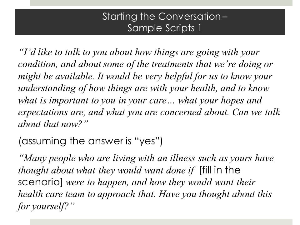 Starting the Conversation – Sample Scripts 1 Id like to talk to you about how things are going with your condition, and about some of the treatments t