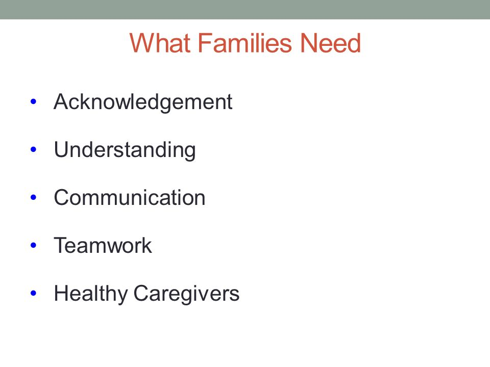 What Families Need Acknowledgement Understanding Communication Teamwork Healthy Caregivers