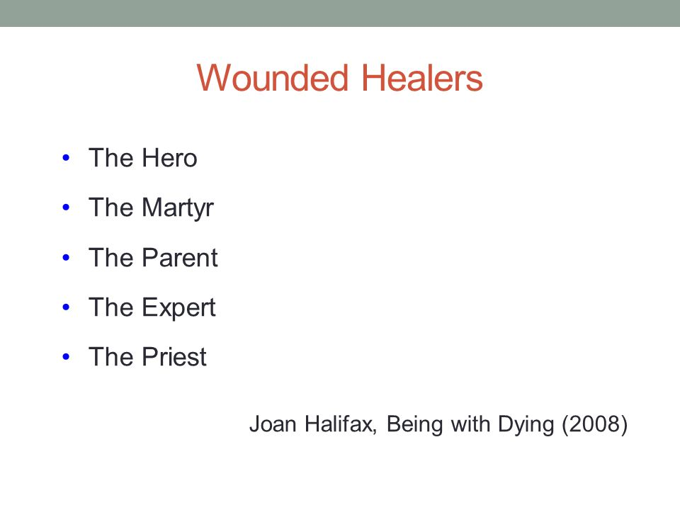 Wounded Healers The Hero The Martyr The Parent The Expert The Priest Joan Halifax, Being with Dying (2008)
