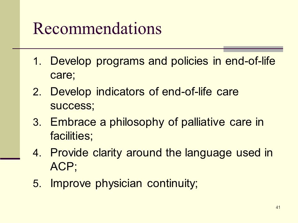 41 Recommendations 1. Develop programs and policies in end-of-life care; 2.