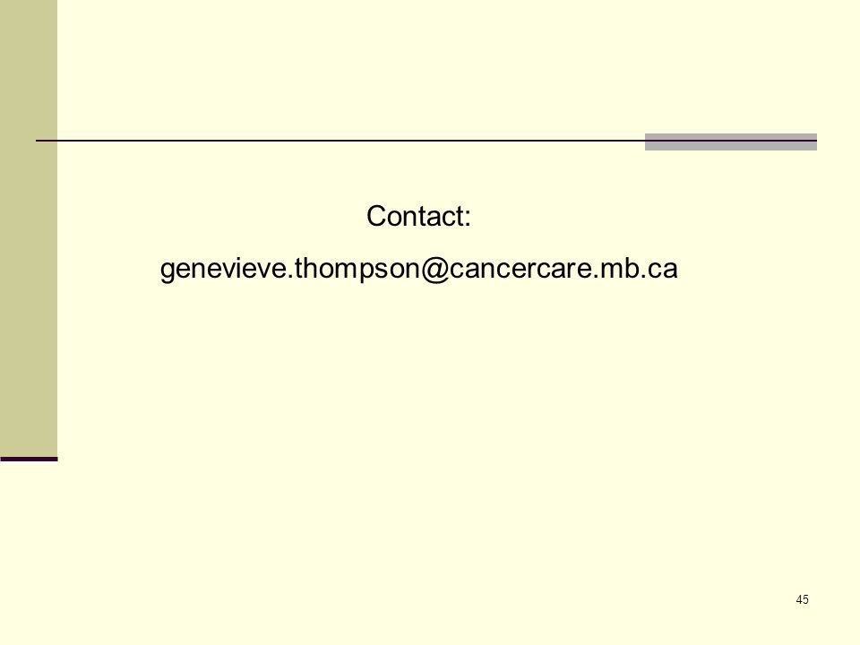 45 Contact: genevieve.thompson@cancercare.mb.ca