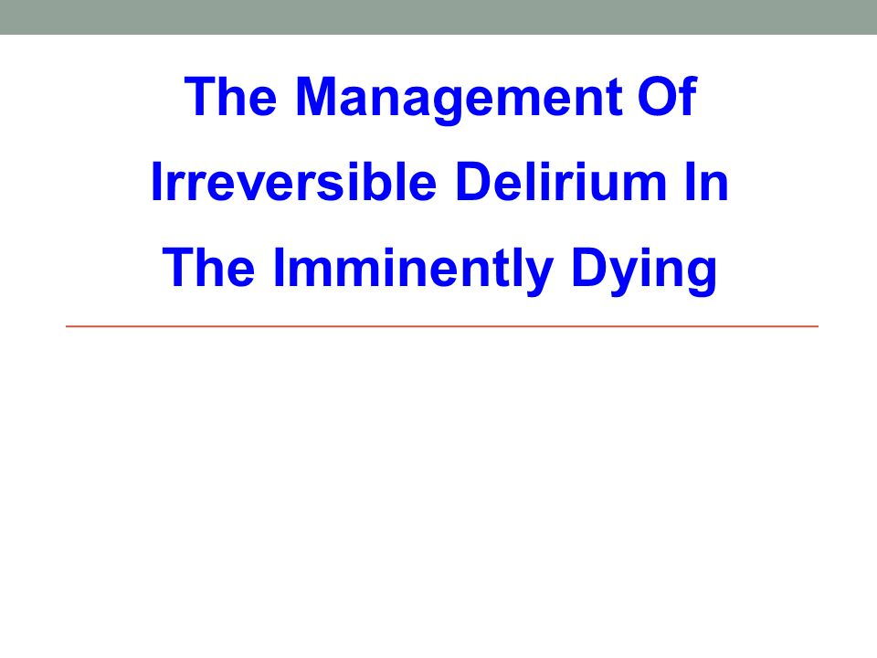 The Management Of Irreversible Delirium In The Imminently Dying