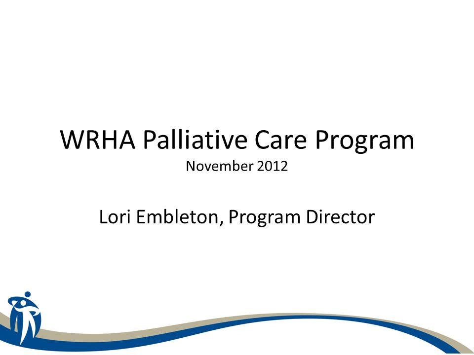 WRHA Palliative Care Program November 2012 Lori Embleton, Program Director
