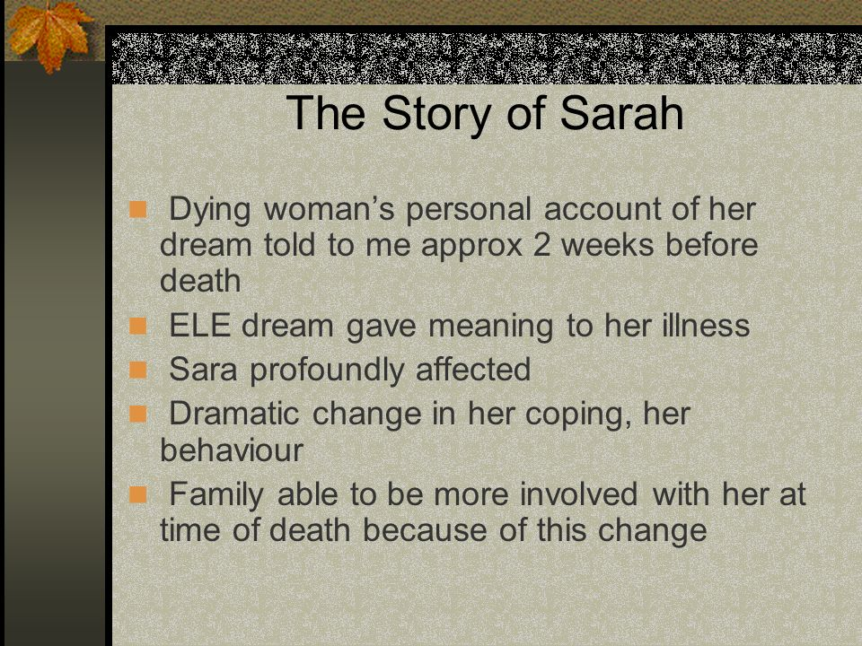 The Story of Sarah Dying womans personal account of her dream told to me approx 2 weeks before death ELE dream gave meaning to her illness Sara profou