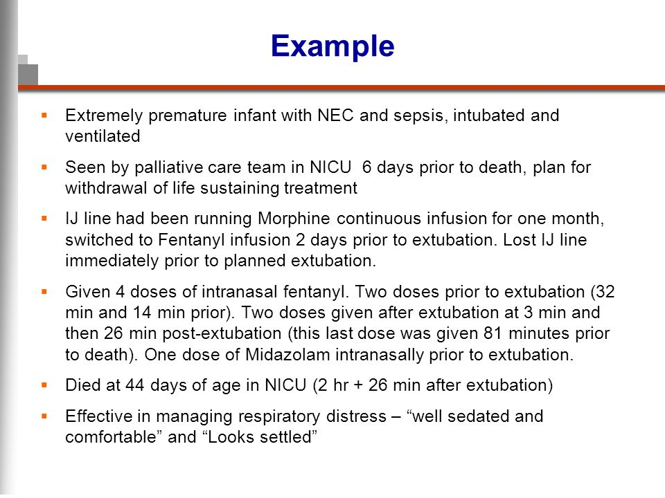 Example Extremely premature infant with NEC and sepsis, intubated and ventilated Seen by palliative care team in NICU 6 days prior to death, plan for