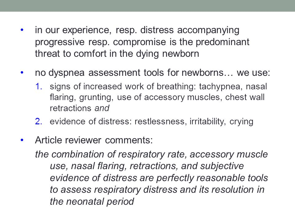 in our experience, resp. distress accompanying progressive resp. compromise is the predominant threat to comfort in the dying newborn no dyspnea asses