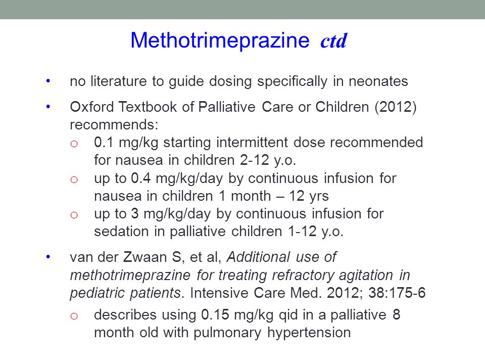 no literature to guide dosing specifically in neonates Oxford Textbook of Palliative Care or Children (2012) recommends: o 0.1 mg/kg starting intermit