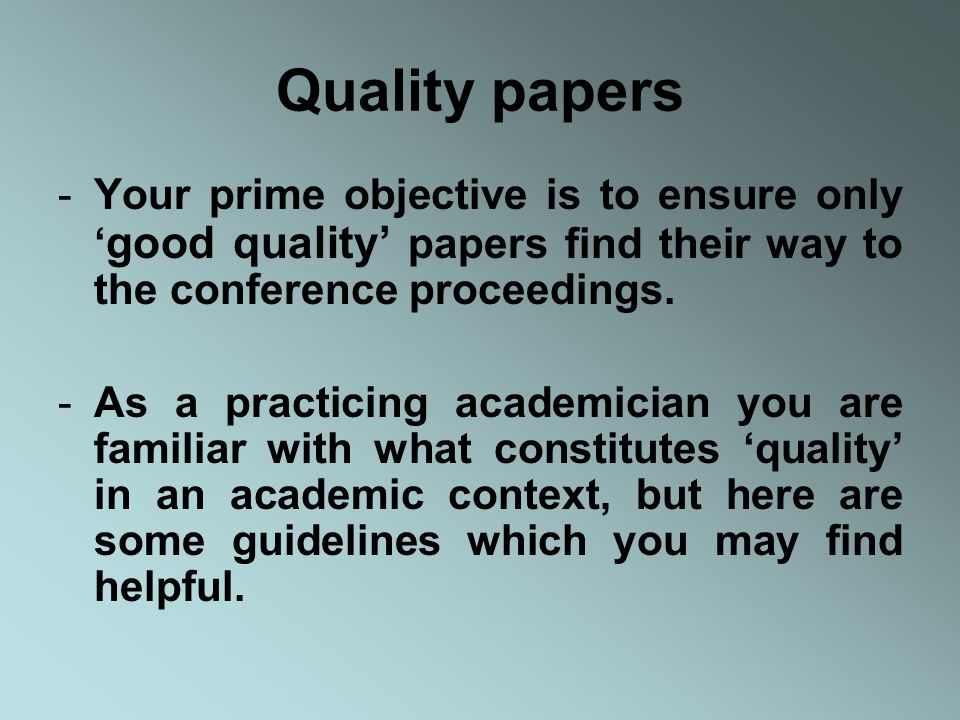 Quality papers -Your prime objective is to ensure only good quality papers find their way to the conference proceedings.