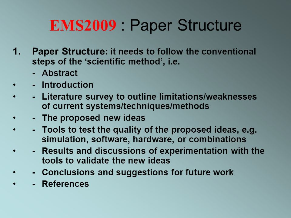 EMS2009 : Paper Structure 1.Paper Structure : it needs to follow the conventional steps of the scientific method, i.e.