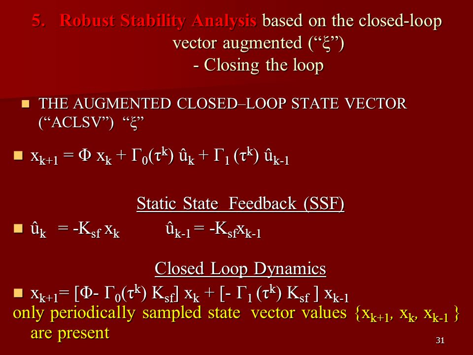 31 5. Robust Stability Analysis based on the closed-loop vector augmented (ξ) - Closing the loop THE AUGMENTED CLOSED–LOOP STATE VECTOR (ACLSV) ξ THE