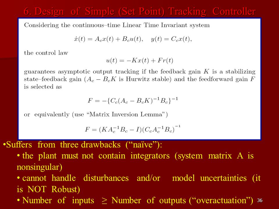 36 6. Design of Simple (Set Point) Tracking Controller Suffers from three drawbacks (naïve): the plant must not contain integrators (system matrix A i