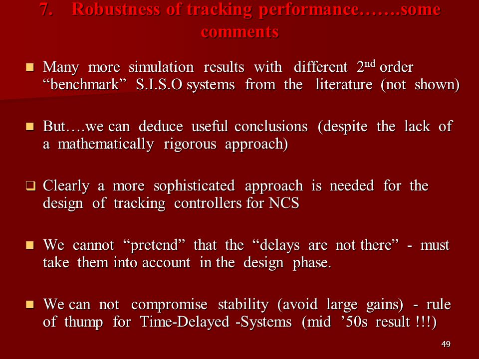 49 7. Robustness of tracking performance…….some comments Many more simulation results with different 2 nd order benchmark S.I.S.O systems from the lit