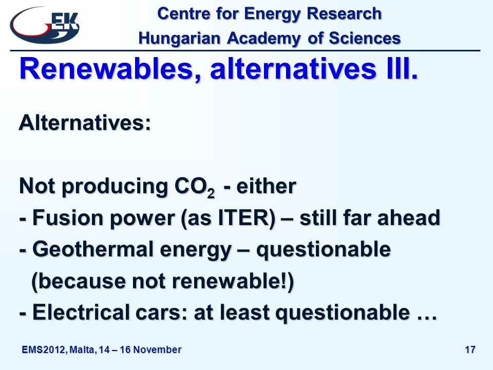 Centre for Energy Research Hungarian Academy of Sciences EMS2012, Malta, 14 – 16 November17 Renewables, alternatives III. Alternatives: Not producing
