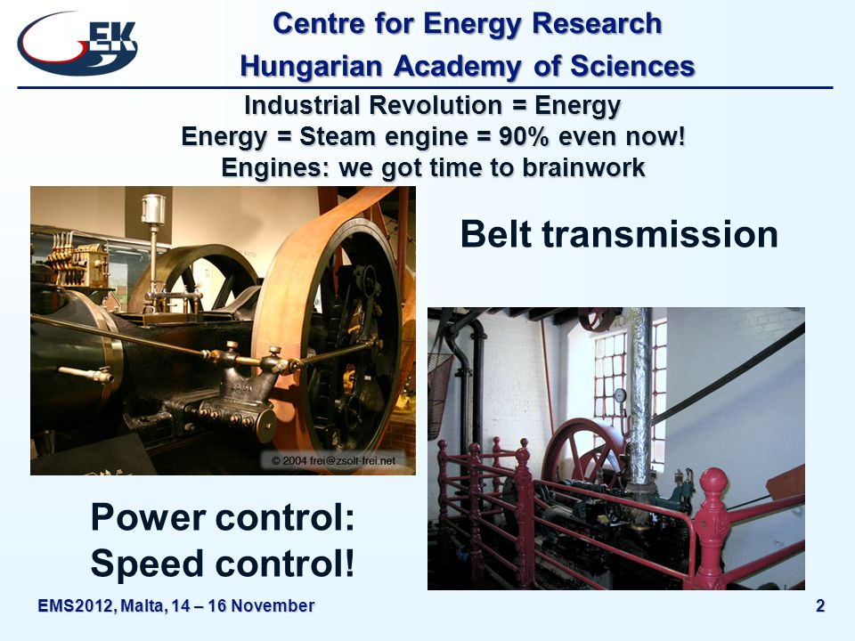 Centre for Energy Research Hungarian Academy of Sciences Industrial Revolution = Energy Energy = Steam engine = 90% even now.