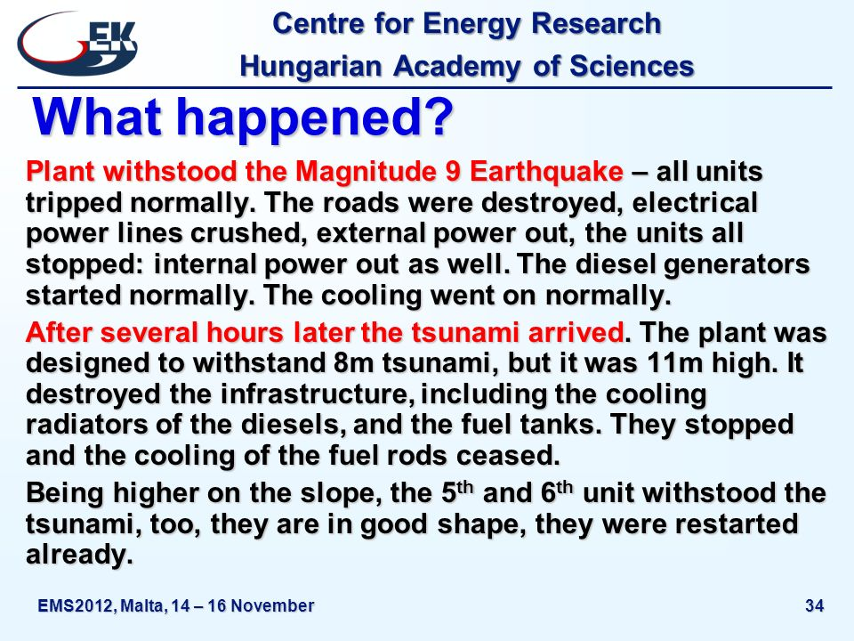 Centre for Energy Research Hungarian Academy of Sciences EMS2012, Malta, 14 – 16 November34 What happened? Plant withstood the Magnitude 9 Earthquake