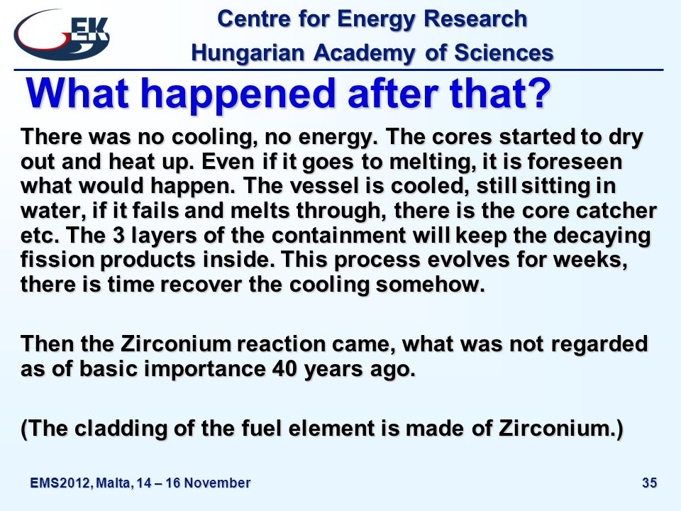 Centre for Energy Research Hungarian Academy of Sciences EMS2012, Malta, 14 – 16 November35 What happened after that? There was no cooling, no energy.