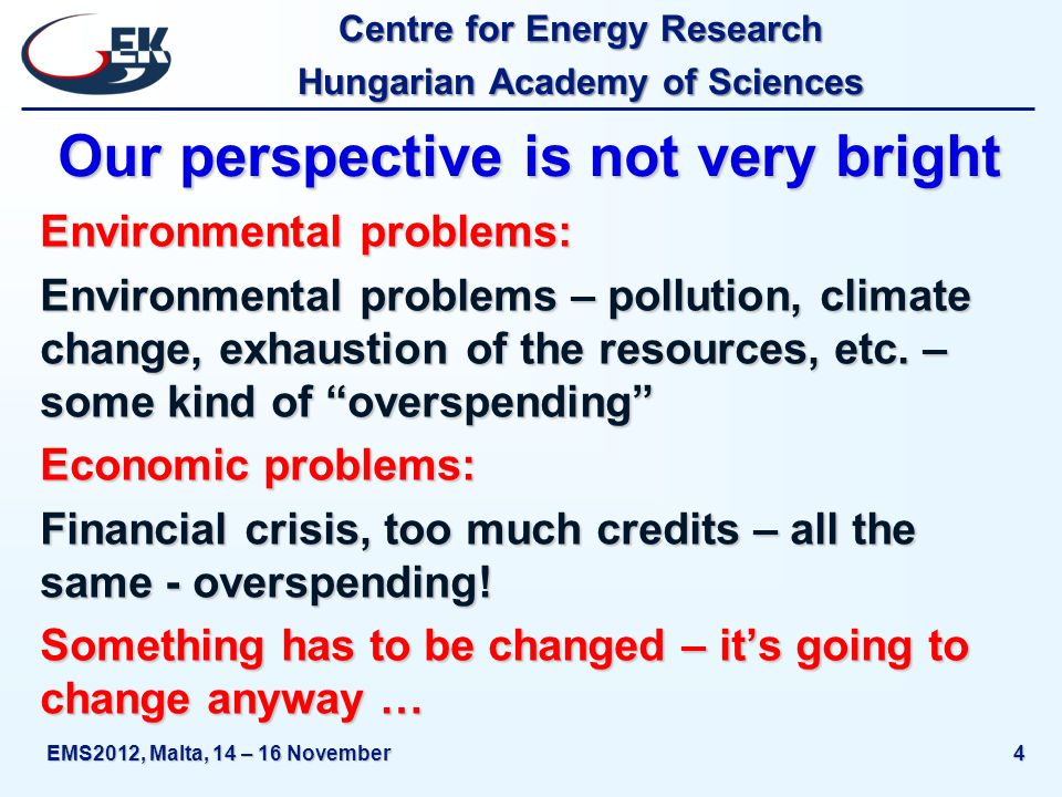 Centre for Energy Research Hungarian Academy of Sciences EMS2012, Malta, 14 – 16 November4 Our perspective is not very bright Environmental problems: