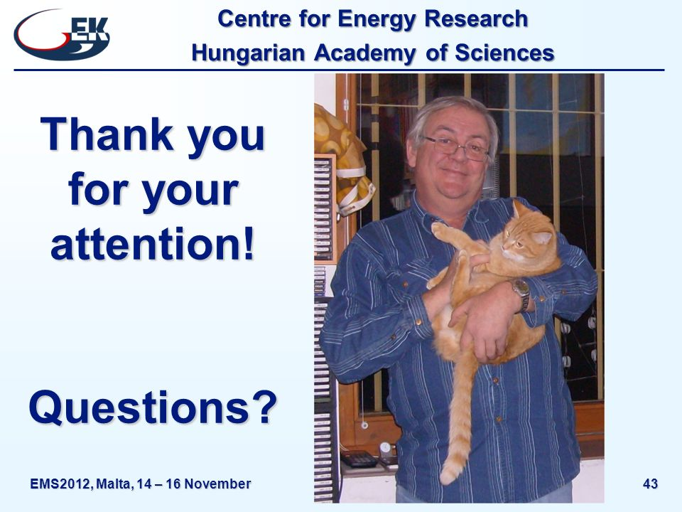 Centre for Energy Research Hungarian Academy of Sciences EMS2012, Malta, 14 – 16 November43 Thank you for your attention.
