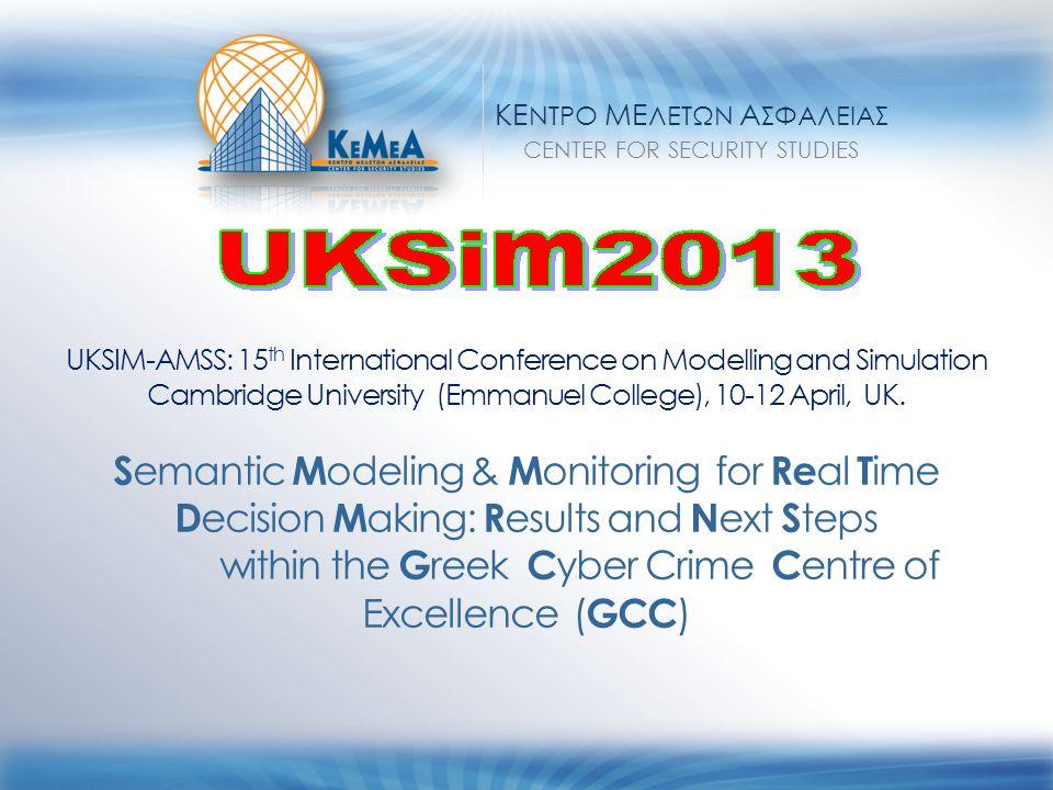 ΚΕ ΝΤΡΟ ΜΕ ΛΕΤΩΝ Α ΣΦΑΛΕΙΑΣ CENTER FOR SECURITY STUDIES UKSIM-AMSS: 15 th International Conference on Modelling and Simulation Cambridge University (Emmanuel College), 10-12 April, UK.