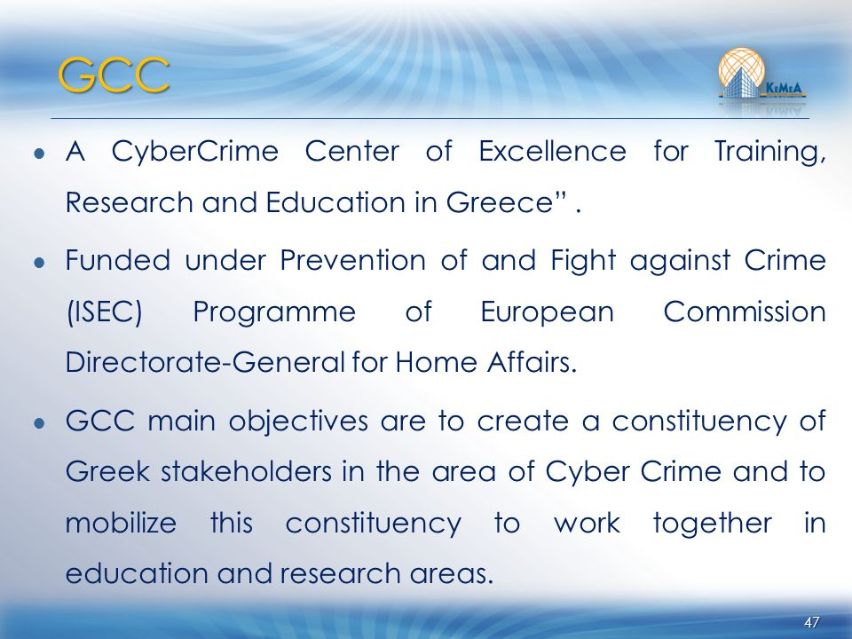 A CyberCrime Center of Excellence for Training, Research and Education in Greece. Funded under Prevention of and Fight against Crime (ISEC) Programme