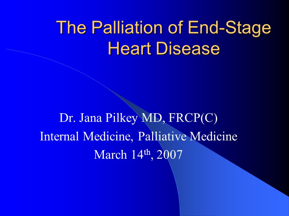 The Palliation of End-Stage Heart Disease Dr.