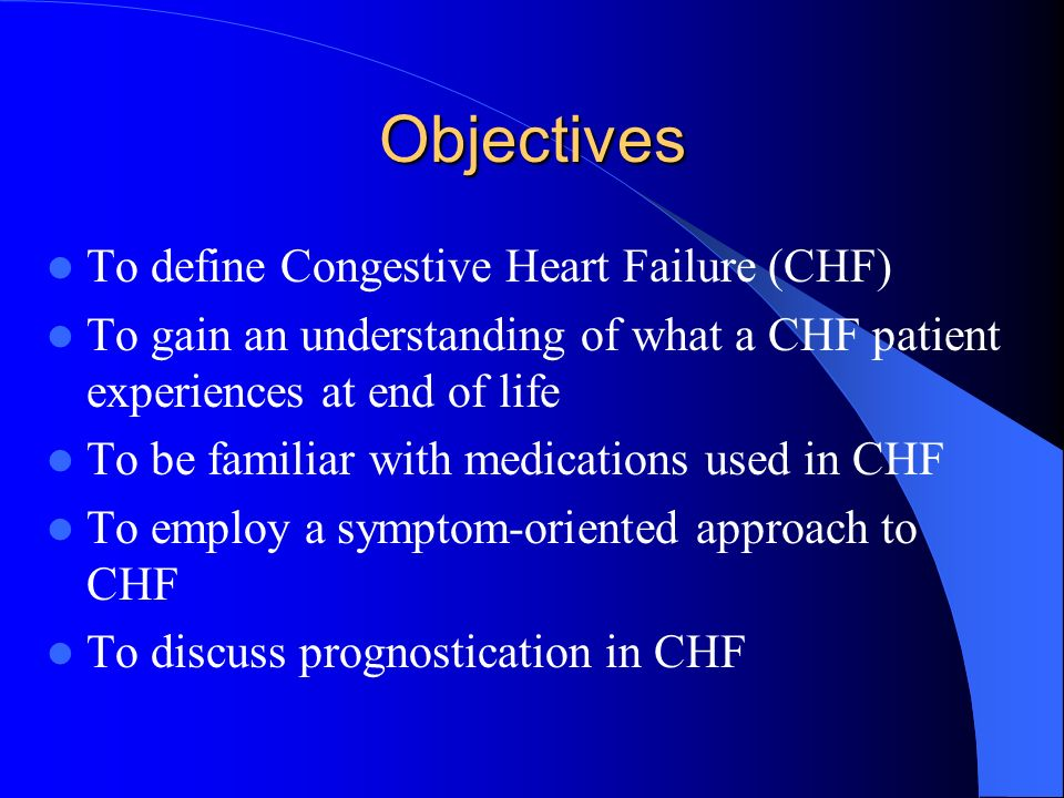 Summary CHF has a very poor prognosis Often need multiple medications for symptom control Palliative care can be of help in CHF Need multidisciplinary team Do we have the resources to palliate CHF??