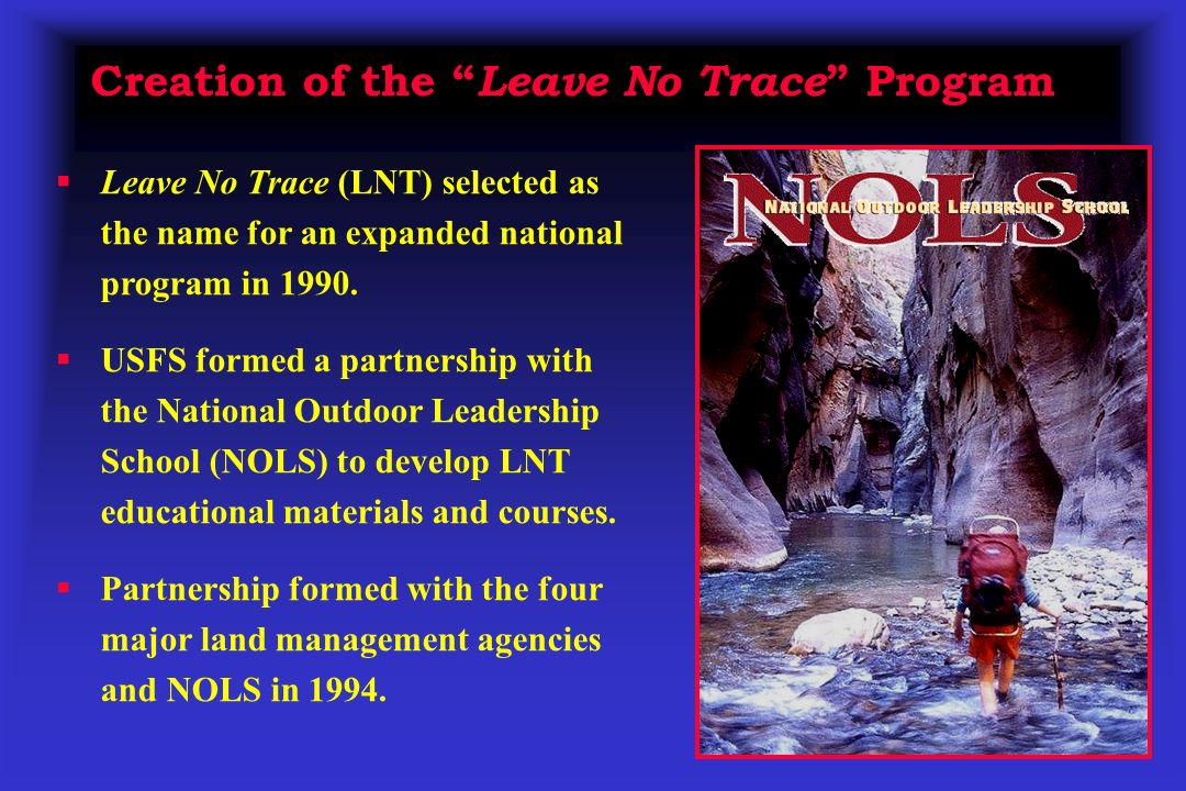 Creation of the Leave No Trace Program Leave No Trace (LNT) selected as the name for an expanded national program in 1990.