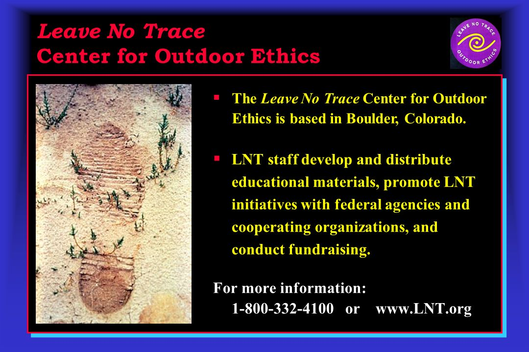 LNT staff develop and distribute educational materials, promote LNT initiatives with federal agencies and cooperating organizations, and conduct fundr