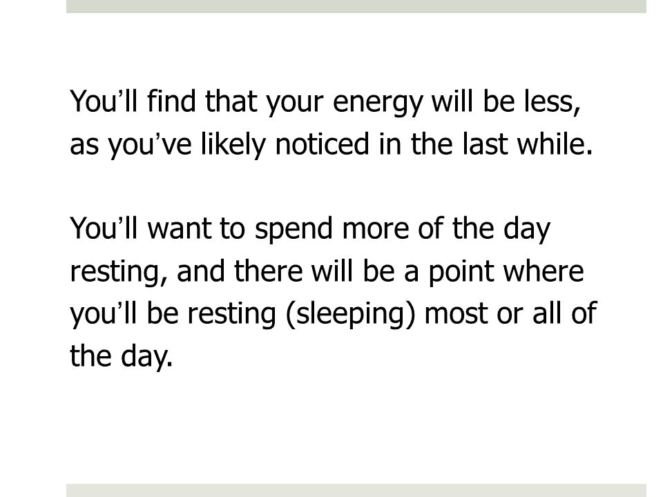 Youll find that your energy will be less, as youve likely noticed in the last while.