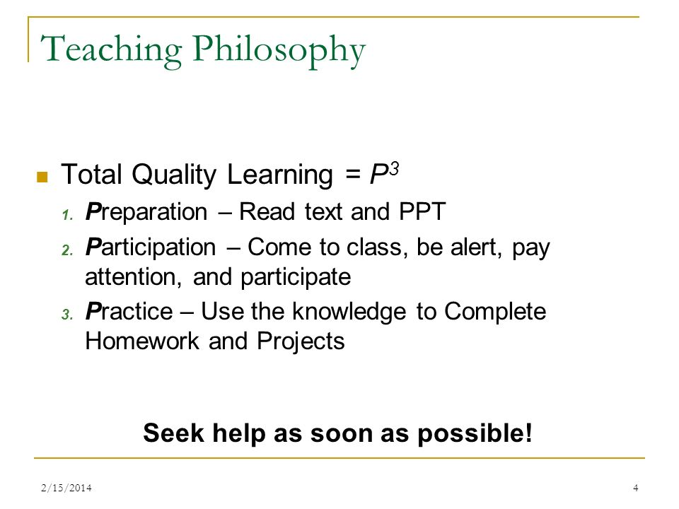 2/15/20144 Teaching Philosophy Total Quality Learning = P 3 1. Preparation – Read text and PPT 2. Participation – Come to class, be alert, pay attenti