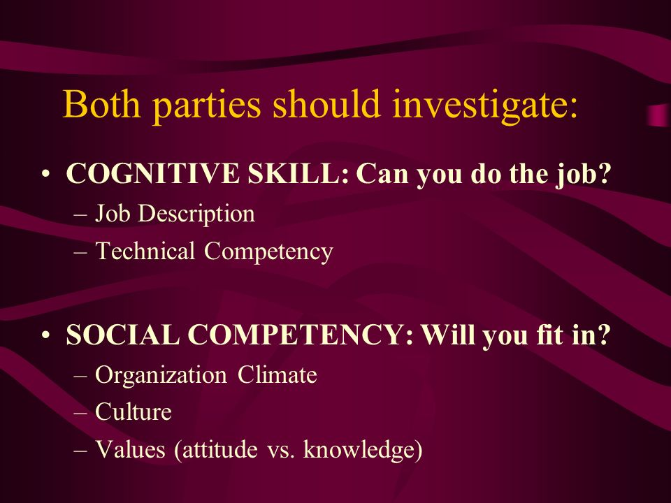 Both parties should investigate: COGNITIVE SKILL: Can you do the job.