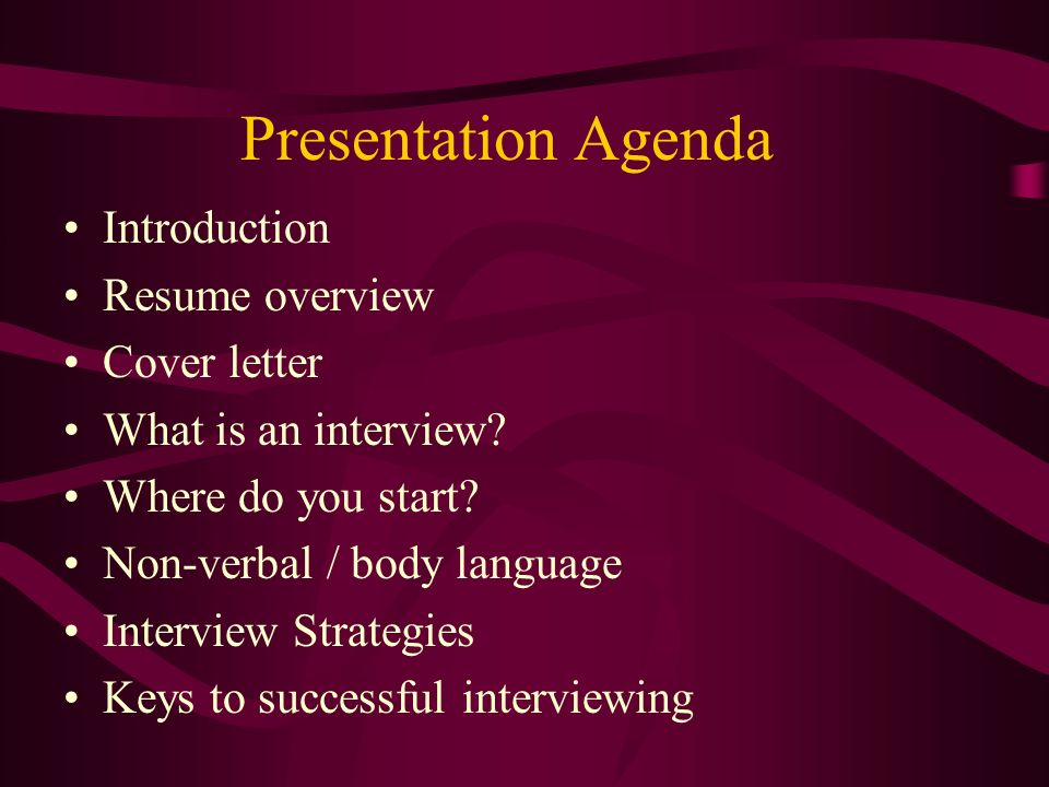 Presentation Agenda Introduction Resume overview Cover letter What is an interview.