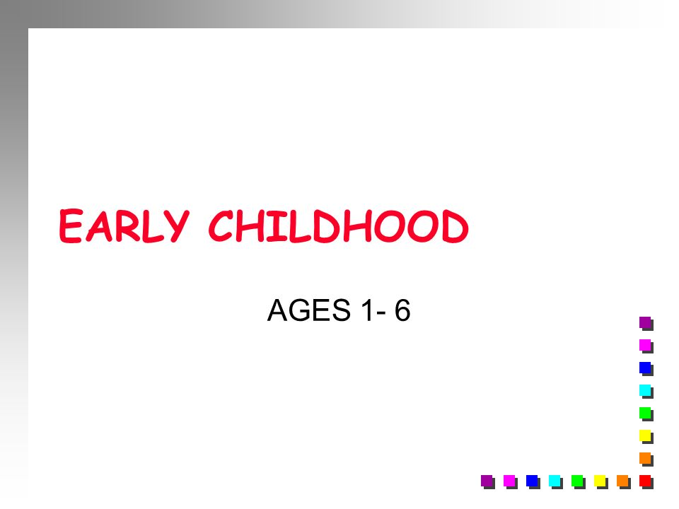 EARLY CHILDHOOD AGES 1- 6