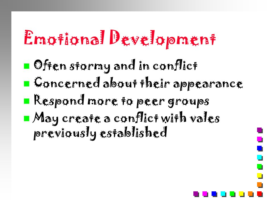 Emotional Development n Often stormy and in conflict n Concerned about their appearance n Respond more to peer groups n May create a conflict with val