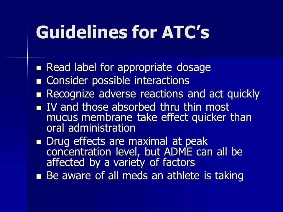 Guidelines for ATCs Read label for appropriate dosage Read label for appropriate dosage Consider possible interactions Consider possible interactions