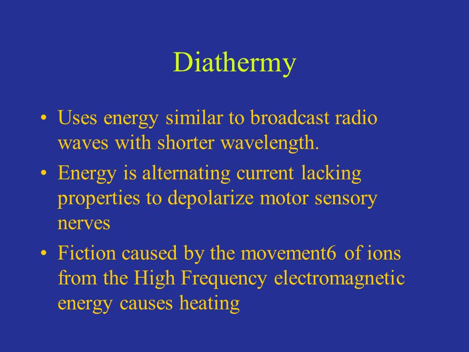 Uses energy similar to broadcast radio waves with shorter wavelength. Energy is alternating current lacking properties to depolarize motor sensory ner