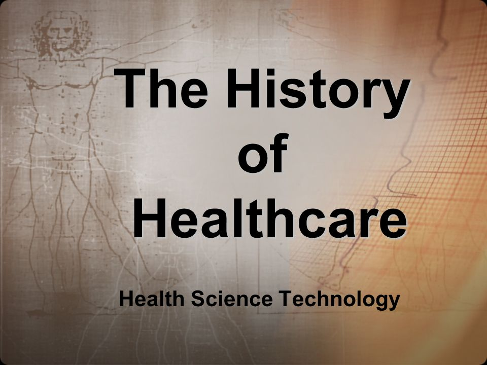 The History of Healthcare Health Science Technology