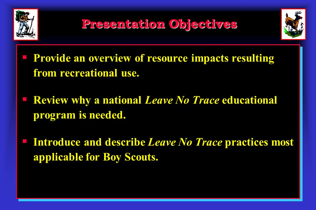 Presentation Objectives Provide an overview of resource impacts resulting from recreational use.