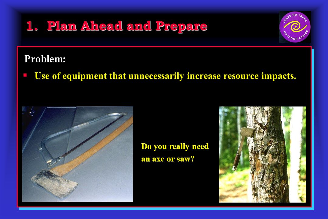 1. Plan Ahead and Prepare Use of equipment that unnecessarily increase resource impacts.