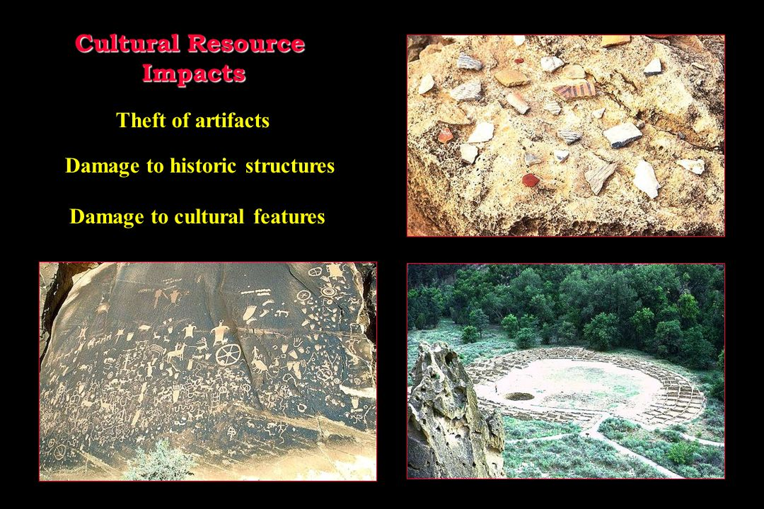 Cultural Resource Impacts Theft of artifacts Damage to historic structures Damage to cultural features