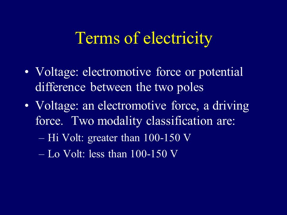 Terms of electricity Voltage: electromotive force or potential difference between the two poles Voltage: an electromotive force, a driving force. Two