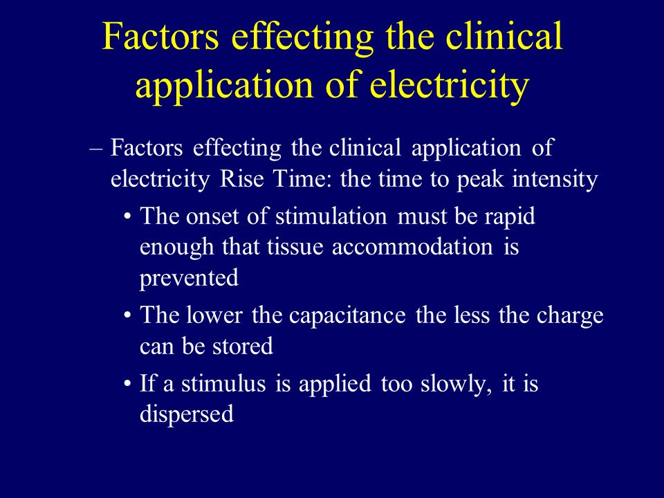 Factors effecting the clinical application of electricity –Factors effecting the clinical application of electricity Rise Time: the time to peak inten