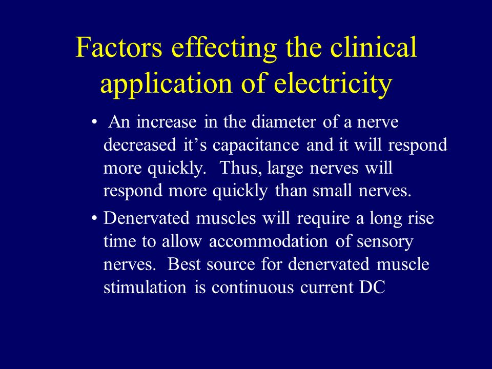 Factors effecting the clinical application of electricity An increase in the diameter of a nerve decreased its capacitance and it will respond more qu