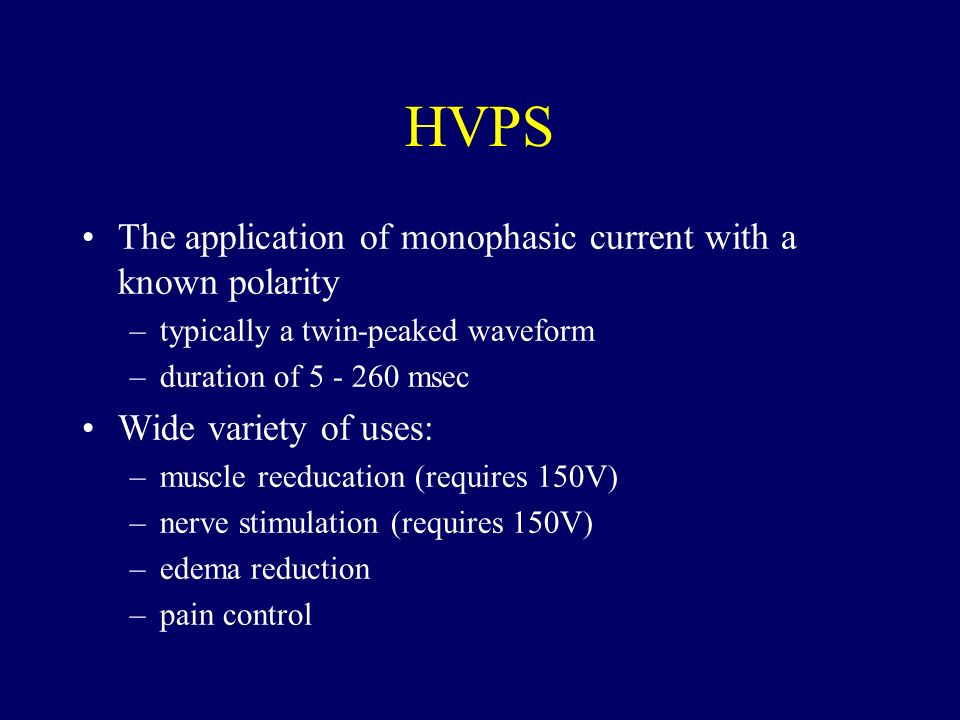 HVPS The application of monophasic current with a known polarity –typically a twin-peaked waveform –duration of 5 - 260 msec Wide variety of uses: –mu