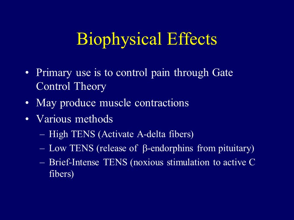 Biophysical Effects Primary use is to control pain through Gate Control Theory May produce muscle contractions Various methods –High TENS (Activate A-