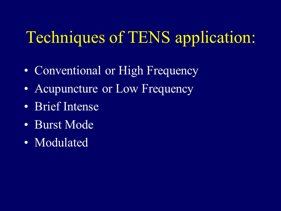 Techniques of TENS application: Conventional or High Frequency Acupuncture or Low Frequency Brief Intense Burst Mode Modulated