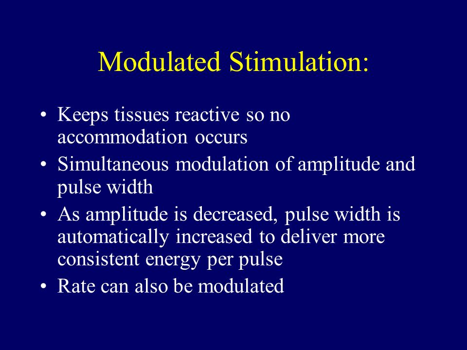 Modulated Stimulation: Keeps tissues reactive so no accommodation occurs Simultaneous modulation of amplitude and pulse width As amplitude is decrease