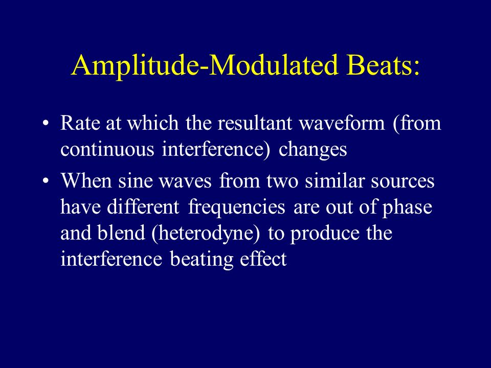 Amplitude-Modulated Beats: Rate at which the resultant waveform (from continuous interference) changes When sine waves from two similar sources have d
